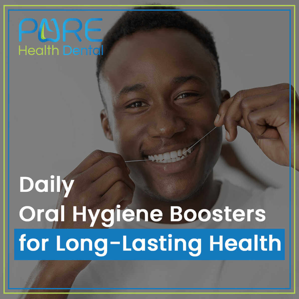 Daily Oral Hygiene Boosters For Long-Lasting Health